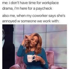 Workplace Memes - dopl3r com memes me i dont have time for workplace drama im