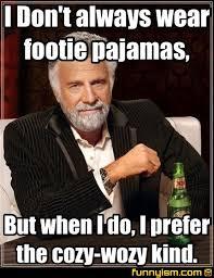 Kind Meme - i don t always wear footie pajamas but when i do i prefer the cozy