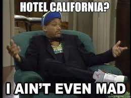 Funny Hotel Memes - hotel california aint even mad fresh prince quickmeme