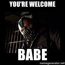 Bane Meme Generator - you re welcome babe bane meme meme generator