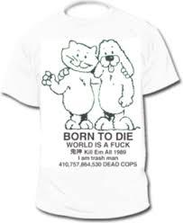 born to die world is a kill em all 1989 i am trash