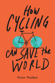 save the how cycling can save the world by walker