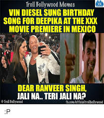 Diesel Tips Meme - troll bollywood memes tb vin diesel sung birthday song for deepika