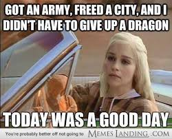 Today Was A Good Day Meme - 730 best game of thrones images on pinterest ice songs and game
