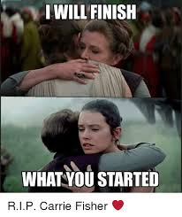 Carrie Meme - i will finish what you started rip carrie fisher carrie