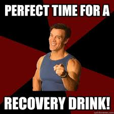 Time For Meme - perfect time for a recovery drink tony horton meme quickmeme