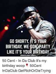 50 Cent Birthday Meme - 25 best memes about party likes its your birthday party likes