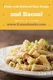 pasta with buttered sour cream and bacon framed cooks