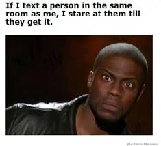 Kevin Hart Text Meme - if i text a person in the same room as me weknowmemes
