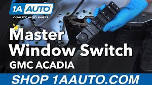 how to remove install master window switch 12 gmc acadia youtube