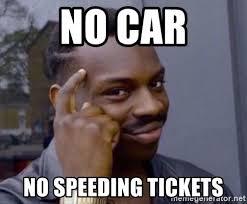 Speeding Meme - no car no speeding tickets wise black guy meme generator