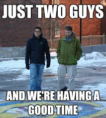 Meme With Two Pictures - just two guys and we re having a good time just two guys quickmeme