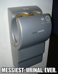 Dyson Airblade Meme - messiest urinal ever imgur
