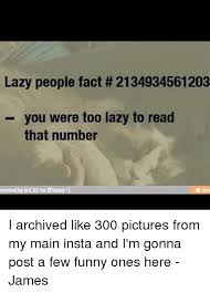 Lazy People Memes - lazy people fact 2134934561203 you were too lazy to read that