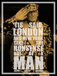 Tis said London and New York take the nonsense out of a man