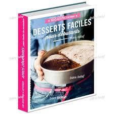 cuisine pour d饕utant livre 100 recettes desserts faciles pour débutants déco relief