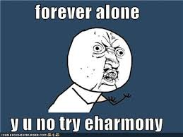 Eharmony Meme - y u no try harder memebase funny memes funny pics with caption
