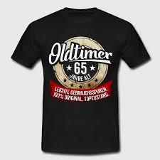 65 geburtstag lustige sprüche zum 65 geburtstag t shirt spreadshirt