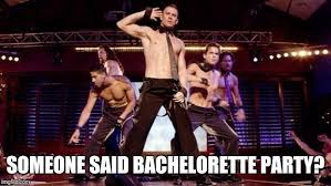 Bachelorette Party Meme - magic mike imgflip