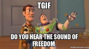 Tgif Meme - tgif do you hear the sound of freedom buzz and woody toy story