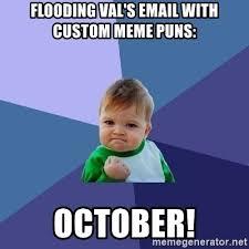 Custom Meme - flooding val s email with custom meme puns october success kid