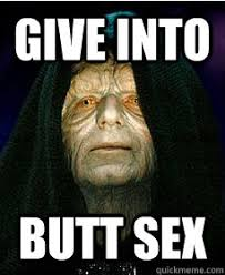 Butt Sex Meme - give into butt sex tempting darth sidious quickmeme
