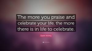 oprah winfrey quote the more you praise and celebrate your