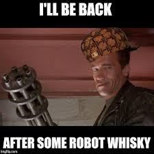 Whisky Meme - terminator meme imgflip