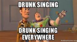 Singing Meme - drunk singing drunk singing everywhere buzz and woody toy story