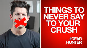 5 things to never say to your crush dearhunter