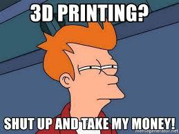 Take My Money Meme Generator - 3d printing shut up and take my money futurama fry meme generator