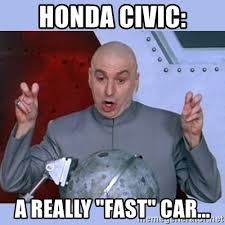 Honda Civic Memes - honda civic a really fast car dr evil meme meme generator