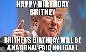 Holiday Memes - happy birthday britney britney s birthday will be a national paid