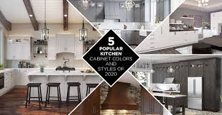 best kitchen cabinet colors for 2020 5 popular kitchen cabinet colors and styles in 2020