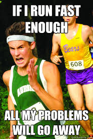 Meme Running - if i run fast enough all my problems will go away intense cross