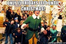 Meme Generator Buddy The Elf - only 15 fridays left until christmas buddy the elf omg meme