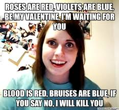Be My Valentine Meme - are red violets are blue be my valentine i m waiting for you
