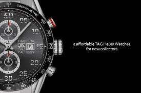 tag heuer watches buying guide 5 affordable tag heuer watches for new collectors