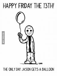 Friday The 13 Meme - happy friday the 13th the only day jason gets a balloon friday