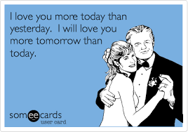 I Love You More Meme - i love you more today than yesterday i will love you more tomorrow