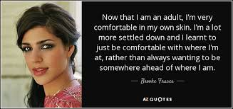 I Am Comfortable Brooke Fraser Quote Now That I Am An I U0027m Very Comfortable