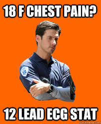 Chest Pain Meme - 18 f chest pain 12 lead ecg stat scumbag emt quickmeme