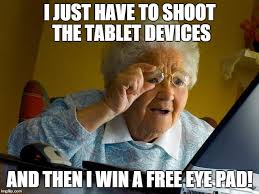Eye Pad Meme - oh grandma get off the macbook imgflip