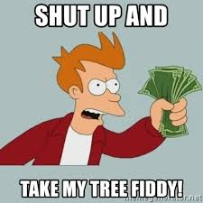 Tree Fiddy Meme - shut up and take my tree fiddy shut up and take my money fry