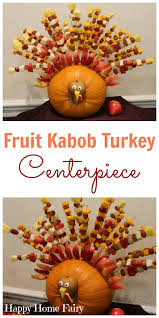 thanksgiving turkey centerpiece the greatest thanksgiving centerpiece fruit kabobs kabobs and