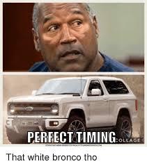 Bronco Meme - perfecttiming ola collage that white bronco tho collage meme on me me