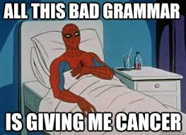 Meme Grammar - all this bad grammar is giving me cancer sick spiderman quickmeme