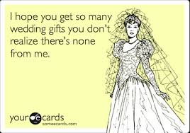 wedding gift jokes i you get so many wedding gifts you don t realize there s