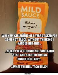 Meme Marriage Proposal - taco bell hot sauce marriage proposal memey com
