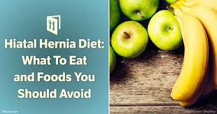 hiatal hernia diet what to eat and foods you should avoid
